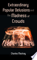 Extraordinary Popular Delusions and the Madness of Crowds Book PDF