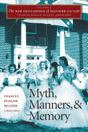 The New Encyclopedia of Southern Culture  Myth  manners  and memory