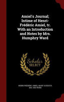 Amiel's Journal; Intime of Henri-Frederic Amiel, Tr. with an Introduction and Notes by Mrs. Humphry Ward