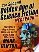 The Second Golden Age of Science Fiction MEGAPACK     Mark Clifton