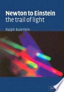 Newton to Einstein  The Trail of Light