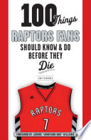 100 Things Raptors Fans Should Know   Do Before They Die