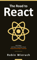 The Road To Learn React Your Journey To Master Plain Yet Pragmatic React Js