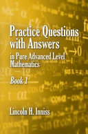Practice Questions with Answers in Pure Advanced Level Mathematics