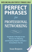 Perfect Phrases for Professional Networking  Hundreds of Ready to Use Phrases for Meeting and Keeping Helpful Contacts     Everywhere You Go