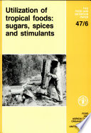 Utilization of Tropical Foods  Sugars  Spices and Stimulants