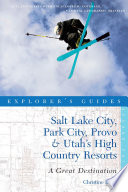 Explorer S Guide Salt Lake City Park City Provo Utah S High Country Resorts A Great Destination Second Edition Explorer S Great Destinations