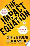 Ebook The Impact Equation Epub Chris Brogan,Julien Stanwell Smith Apps Read Mobile