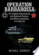 Operation Barbarossa  the Complete Organisational and Statistical Analysis  and Military Simulation Volume IIA