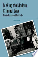 Making the Modern Criminal Law: Criminalization and Civil Order