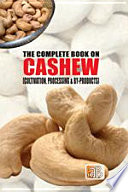 The Complete Book on Cashew  Cultivation  Processing   By Products