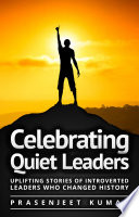Celebrating Quiet Leaders  Uplifting Stories of Introverted Leaders Who Changed History