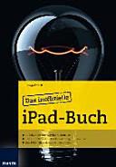 Das inoffizielle iPad-Buch : undokumentiert: AirPrint nachrüsten ; Haus- und Grundstücksüberwachung mit dem iPad ; iJail 2013: Jailbreak mit wenigen Klicks