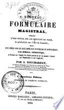 Nouveau formulaire magistral pr  c  d   d une notice sur les hopitaux de Paris  de g  n  ralit  s sur l Art de formuler par A  Bouchardat