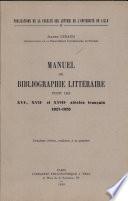Manuel De Bibliographie Litteraire Pour Les Xvie, Xviie Et Xviiie Siecles Francais