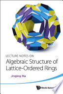 Lecture Notes on Algebraic Structure of Lattice Ordered Rings