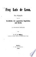 Fray Luis de Leon : eine Biographie aus der Geschichte der spanischen Inquisition und Kirche im sechszehnten Jahrhundert