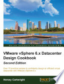 Vmware Vsphere 6 X Datacenter Design Cookbook