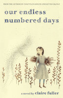 Our Endless Numbered Days  A Novel : haunting and powerful debut our endless...