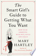 The Smart Girl s Guide to Getting What You Want