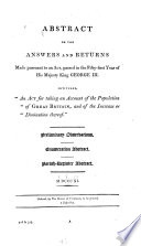 Abstract of the Answers and Returns Made Pursuant to an Act Passed in the Fifty first Year of His Majesty King George III  Intituled   An Act for Taking an Account of the Population of Great Britain  and of the Increase Or Diminution Thereof    Preliminary Observations  Enumeration Abstract  Parish Register Abstract  1811