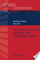 Control and Estimation of Systems with Input Output Delays