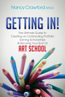 Getting In! To Art School Earning Scholarships And Thriving As