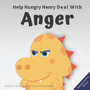 Help Hungry Henry Deal with Anger: An Interactive Picture Book About Anger Management