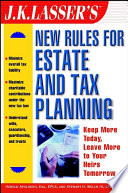 J K  Lasser s New Rules for Estate and Tax Planning