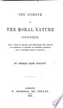 The Science of Moral Nature Considered  with a View to Assuage and Neutralise the Rancour and Hostility of Mankind of Different Religions  and of Different Sects of Religion