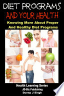 Diet Programs and your Health   Knowing More about Proper and Healthy Diet Programs