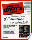 The Complete Idiot s Guide to Getting Your Romance Published
