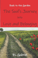 Back To The Garden The Soul S Journey Into Love And Belonging