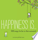 Happiness Is       500 Ways to Be in the Moment