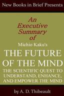 An Executive Summary Of Michio Kaku S The Future Of The Mind