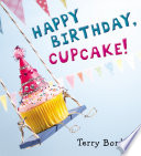 Happy Birthday, Cupcake! A Birthday Book Starring Everyone S Favorite