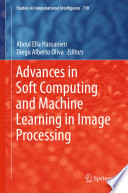 Advances In Soft Computing And Machine Learning In Image Processing