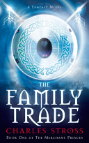 The Family Trade: The Merchant Princes 1 by Charles Stross