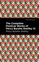 The Complete Poetical Works of Percy Bysshe Shelley Volume III Book