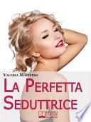 La Perfetta Seduttrice  Da Cenerentola a Pretty Woman  Perch   gli Uomini Preferiscono le Cattive Ragazze   Ebook Italiano   Anteprima Gratis
