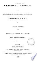 Classical manual  or  A mythological  historical  and geographical commentary on Pope s Homer and Dryden s   neid of Virgil