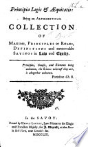 Principia Legis & Æquitatis: being an alphabetical collection of maxims, principles or rules, definitions and memorable sayings in law and equity. [The preface signed: T. B., i.e. Thomas Branch.]
