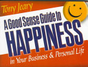 A Good Sense Guide to Happiness in Your Business and Personal Life