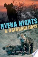 Hyena Nights & Kalahari Days : a husband-and-wife team describe their...