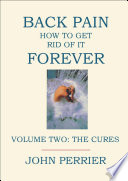 Back Pain  How to Get Rid of It Forever   Volume 2  The Cures