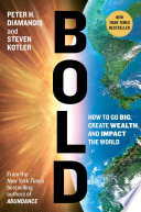 Bold : how to go big, achieve success, and impact the world / Peter H. Diamandis and Steven Kotler.
