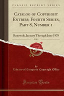 Catalog of Copyright Entries; Fourth Series, Part 8, Number 1, Vol. 1 8 Number 1 Vol 1 Renewals