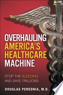 Overhauling America S Healthcare Machine