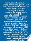 www.pmindia.nic.in ,using www.isro.gov.in 2.0 mm, resolution Camera to read ,hack , my aol. facebook, gmails passwords and to delete all good emails , job offer , International reputation index emails from my AOL,FACEBOOK GMAILS accounts ,