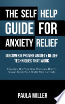The Self Help Guide For Anxiety Relief Discover 6 Proven Anxiety Relief Techniques That Work Large Print